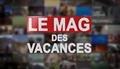 Replay Le mag des vacances - Mardi 18 décembre 2018