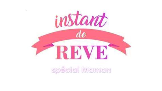 Replay Instant de reve, special maman - Dimanche 26 mai 2019